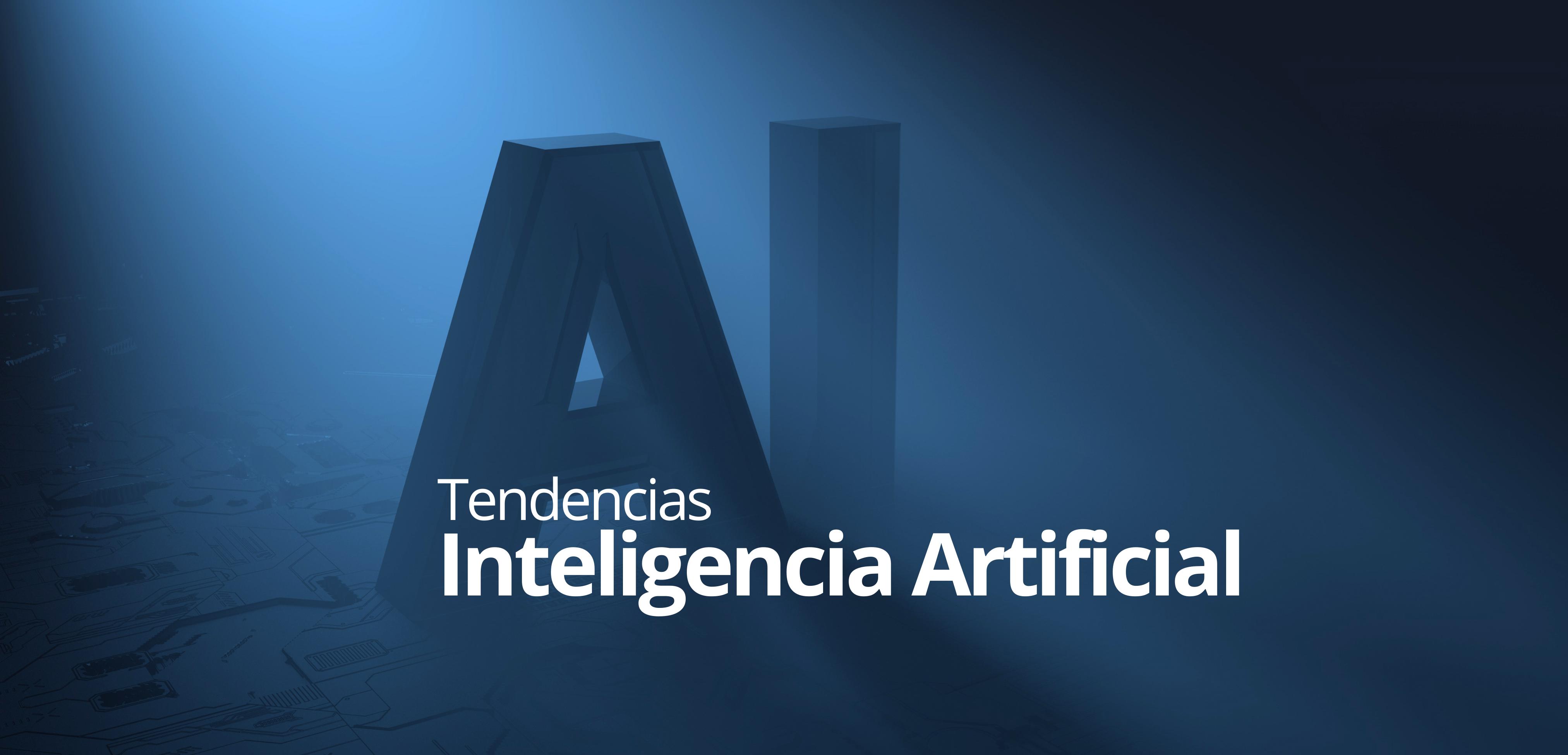 Conoce algunas tendencias de la Inteligencia Artificial