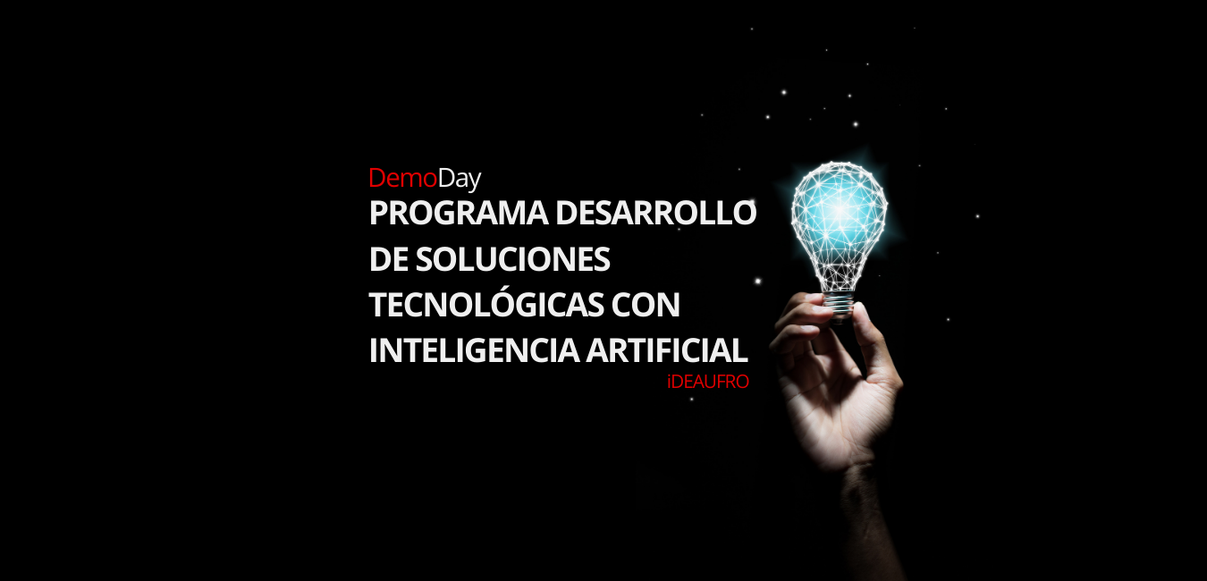 DemoDay: Programa Desarrollo de Soluciones Tecnológicas con Inteligencia Artificial