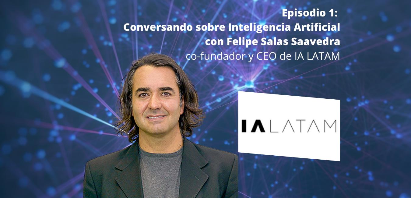 Conversando sobre Inteligencia Artificial con Felipe Salas Saavedra, fundador y CEO de IA LATAM