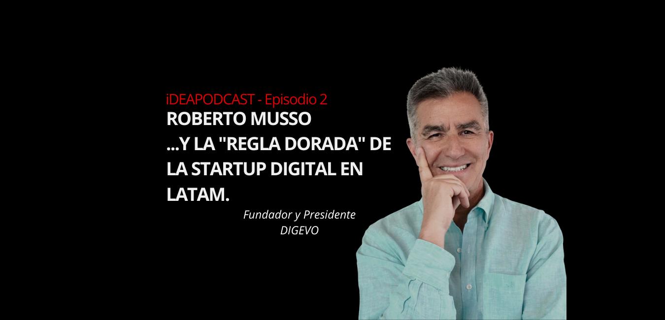 Roberto Musso y la regla dorada de la startup digital en LATAM